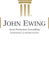 John Ewing Seminars & Workshops - Asset Protection Consulting