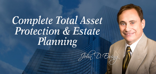 John Ewing - Build a financial fortress TODAY. Attend John Ewing's Asset Protection Seminars.